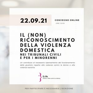 """Il 22 settembre D.i.Re organizza il convegno online """"Il (non) riconoscimento della violenza domestica nei tribunali civili e per i minorenni"""""""