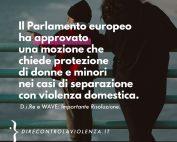 """D.i.Re e WAVE: Soddisfatte per la Risoluzione del Parlamento europeo su """"Impatto della violenza e dei diritti di affidamento su donne e minori"""" approvata il 6 ottobre 2021."""